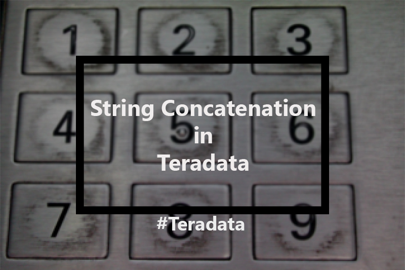 Concatenating Strings in Teradata – And What to Watch Out