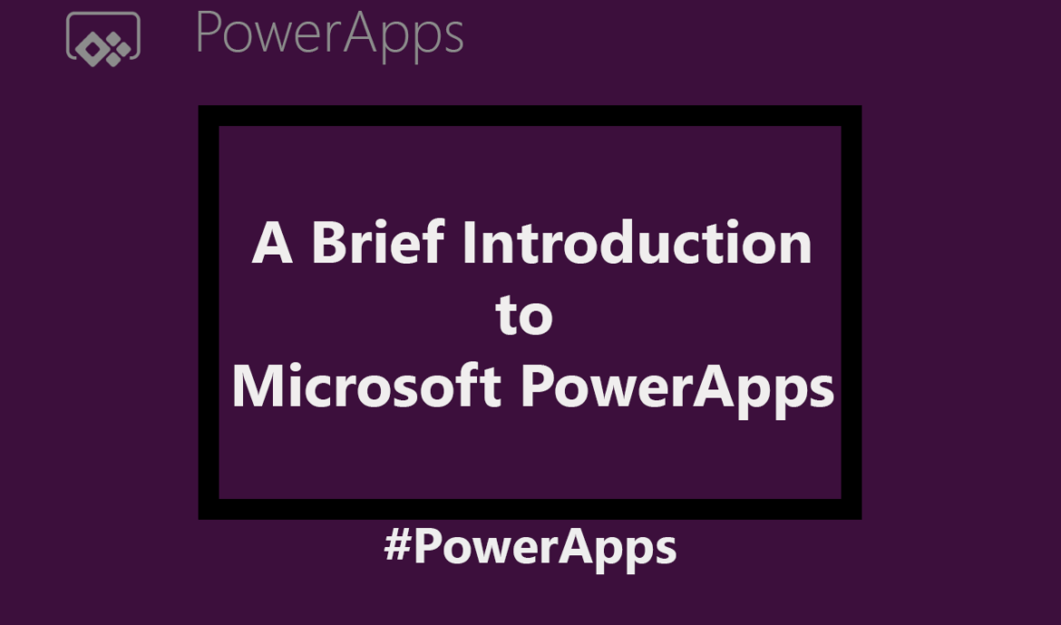 A Brief introduction to Microsoft's PowerApps Platform